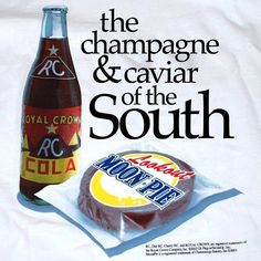 "Used to love hearing ""Brother Dave"", the comedian, talk about  """"Are-uh C"" Colas and Moon Pies""__ true Southern ambrosia!!!!"