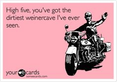 High five, you've got the dirtiest weinercave I've ever seen.