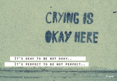 Totally agree...crying is the best medicine! Do not hold in your feeling any longer its unhealthy!