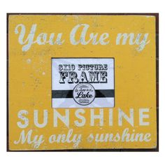 You Are My Sunshine Picture Frame