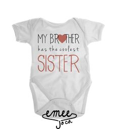 My Brother has the Coolest Sister This sibling shirt is a great way for baby girls to celebrate the relationship with their little brother or big brother.