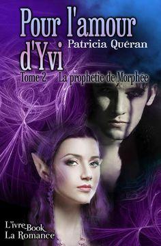 La prophétie de Morphée > Tome 2 > Pour l'amour d'Yvi > Patricia Quéran