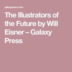 The Illustrators of the Future by Will Eisner – Galaxy Press