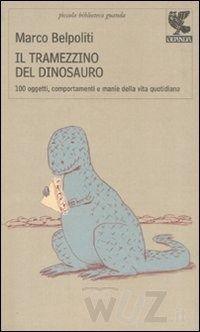Il tramezzino del dinosauro. Cento oggetti, comportamenti e manie della vita quotidiana - Belpoliti Marco - wuz.itCecilia INGALA, EsaBac e LVA