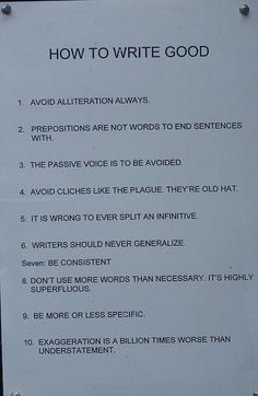 How to Write Good ... 1. Avoid Alliteration Always  2. Prepositions are not words to end sentences with ...
