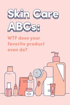Here's What Your Favorite Skin Care Products And Treatments Do For You