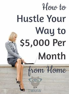 How to Hustle Your Way to $5,000 Per Month from Home | The Work at Home Wife theworkathomewife...