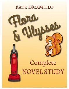 Flora and Ulysses | Writing | Kate DiCamillo | English Language Arts |  Exciting new product for Newbery winner! First of its kind! Flora and Ulysses Novel Study (by Kate DiCamillo). 70 pages, no fluff.