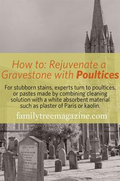 How to Rejuvenate a Gravestone with Poultices - Family Tree Magazine