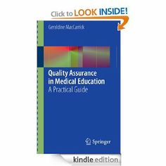 Quality Assurance in Medical Education: A Practical Guide by Geraldine MacCarrick. $28.81. 91 pages. Publisher: Springer; 2012 edition (August 8, 2012)