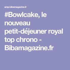 #Bowlcake, le nouveau petit-déjeuner royal top chrono - Bibamagazine.fr