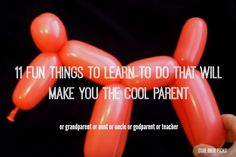 11 fun things for parents to learn to do, from balloon animals to face painting to ASL to telling jokes | CoolMomPicks.com