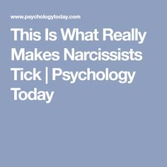 This Is What Really Makes Narcissists Tick | Psychology Today