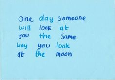 one day someone will look at you the same way you look at the moon - Google Search