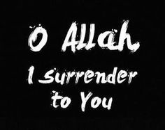 O Allah I Surrender to you