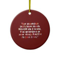 The BACON Question! Ornaments