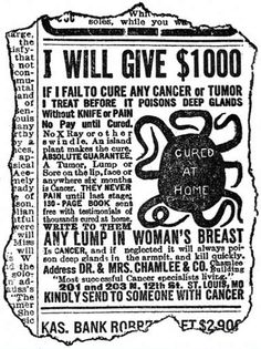 Advertising has not always been monitored and apparently medicine was a lot more effective. This is a quack advert for the cure of cancer.