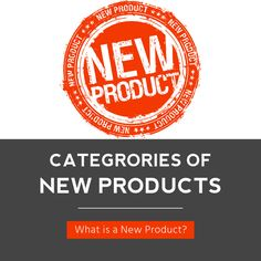 There are 6 different categories of new products that are all quite different…