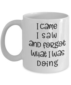 Funny Old Age Mug I Came I Saw I Forgot What I Was Doing Fun Ceramic 11 oz and Getting Old Coffee Mug We create fun coffee mugs that are sure to please the recipient. Tired of boring gifts that don't last? Give a gift that will amuse them for years! Funny Cups, Funny Coffee Cups, Cute Coffee Mugs, Cute Mugs, Best Coffee, Coffee Time, Coffee Menu, Coffee Coffee, Morning Coffee