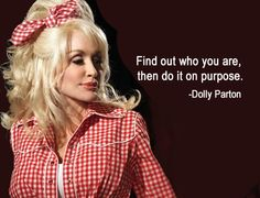 Love her ... Find out who you are - Dolly Parton