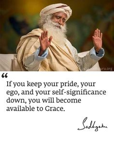 If you keep your pride, your ego, and your self-significance down, you will become available to Grace. Pride Quotes, Ego Quotes, Gita Quotes, Quotes To Live By, Uplifting Quotes, Positive Quotes, Inspirational Quotes, Powerful Quotes, Seeker Quotes