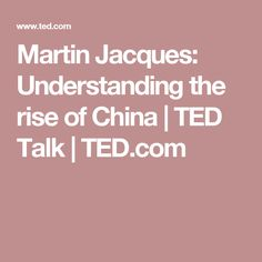 Martin Jacques: Understanding the rise of China | TED Talk | TED.com
