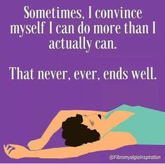 Fibromyalgia - Pace yourself carefully to avoid as many flare days! Chronic Fatigue Syndrome Diet, Chronic Fatigue Symptoms, Chronic Pain, Chronic Illness Humor, Complex Regional Pain Syndrome, Illness Quotes, Ankylosing Spondylitis, Psoriatic Arthritis, Ulcerative Colitis