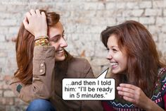 When a girl says 5 minutes.. its hours. sorry guys you ought to wait!!!