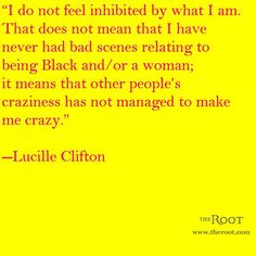 LOVE THIS, This is MY LIFE........Best Black History Quotes: Lucille Clifton on Identity
