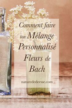 Comment Faire ton Mélange de Fleurs de Bach Personnalisé Elixir Floral, Bach Flowers, Green Life, Homeopathy, Positive Life, Boutique, Mother Nature, Glass Vase, Place Card Holders