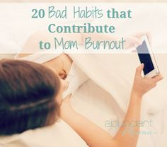 Are you guilty of doing any of these when you're already tired and exhausted? 20 Bad Habits That Contribute to Mom Burnout via The Abundant Mama Project.