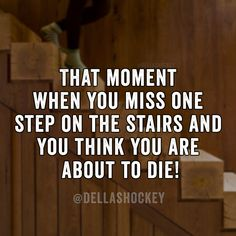 That moment when you miss one step on the stairs and you think you are about to die! #countryrelatablequotes #relatablequotes  #countrythang #countrythangquotes #countryquotes #countrysayings