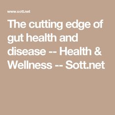 The cutting edge of gut health and disease -- Health & Wellness -- Sott.net