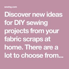 Discover new ideas for DIY sewing projects from your fabric scraps at home. There are a lot to choose from, check them out now!