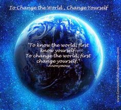 """To know the world, first know yourself. To change the world, first change yourself. Change The World Quotes, Change Quotes, You Changed Quotes, Change Is Good, Consumerism, Be Yourself Quotes, Knowing You, Told You So, Words"
