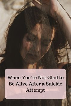 When You're Not Glad to Be Alive After a Suicide Attempt | The Mighty #mentalhealth Living With Bipolar Disorder, Self Advocacy, Living With Depression, Mental Health Resources, I Love My Daughter, Mental Health Conditions, Wet Dreams, Bpd