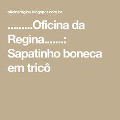 .........Oficina da Regina.......: Sapatinho boneca em tricô