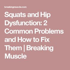 Squats and Hip Dysfunction: 2 Common Problems and How to Fix Them   Breaking Muscle