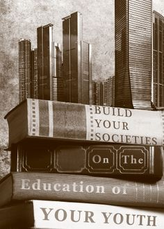 Build your societies on the education of your youth Right To Education, Social Issues, Religion, Youth, Politics, Feelings, Building, Life, Buildings
