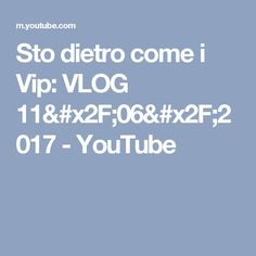 Sto dietro come i Vip:  VLOG 11/06/2017 - YouTube