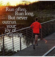 Run often. Run long. But never outrun your joy of running.