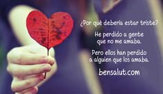 He perdido a gente que no me amaba. Pero ellos han perdido a alguien que los amaba. bensalut.com