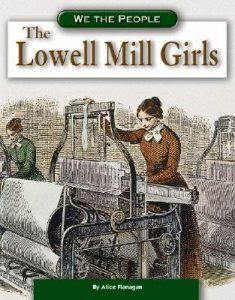 lowell mill girls Lowell history at a glance / by arthur l eno, jr -- the mill girls of lowell / by  verena rybicki -- timetable of the lowell mills -- the evils of factory life, number .