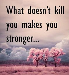 What doesn't kill you makes you stronger - and it doesn't define you.  Read here! http://traceymetzger.wordpress.com/2013/03/20/what-doesnt-kill-you-makes-you-stronger/