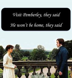 Visit Pemberley they said, he won't be home they said. HAHA!
