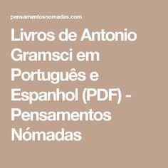 Livros de Antonio Gramsci em Português e Espanhol (PDF) - Pensamentos Nómadas