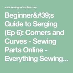 Beginner's Guide to Serging (Ep 6): Corners and Curves - Sewing Parts Online - Everything Sewing, Delivered Quickly To Your Door