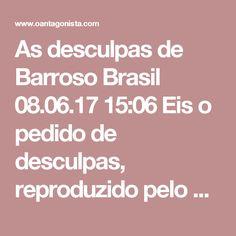 """As desculpas de Barroso  Brasil 08.06.17 15:06 Eis o pedido de desculpas, reproduzido pelo JOTA, de Luís Roberto Barroso, que havia dito que Joaquim Barbosa é um """"negro de primeira linha"""":"""