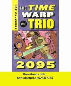 2095 (Time Warp Trio (Prebound)) (9780756959890) Jon Scieszka, Lane Smith , ISBN-10: 0756959896  , ISBN-13: 978-0756959890 ,  , tutorials , pdf , ebook , torrent , downloads , rapidshare , filesonic , hotfile , megaupload , fileserve