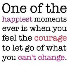 Courage of letting go of what you can't change